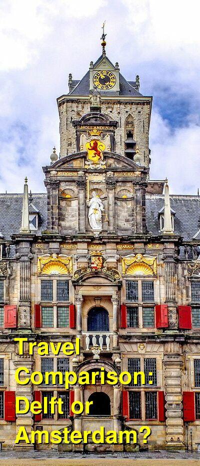 Delft vs. Amsterdam Travel Comparison