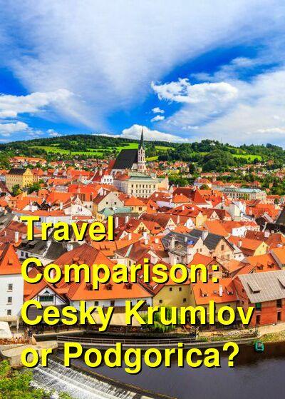 Cesky Krumlov vs. Podgorica Travel Comparison