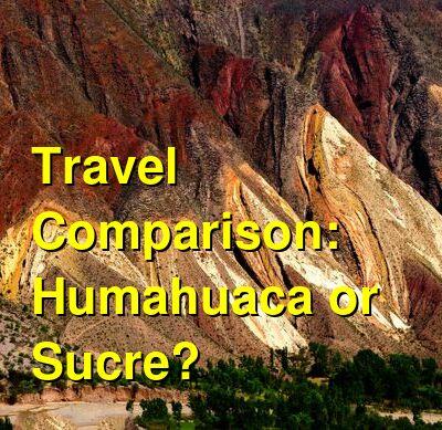 Humahuaca vs. Sucre Travel Comparison