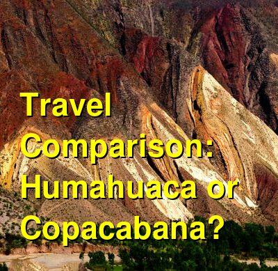 Humahuaca vs. Copacabana Travel Comparison