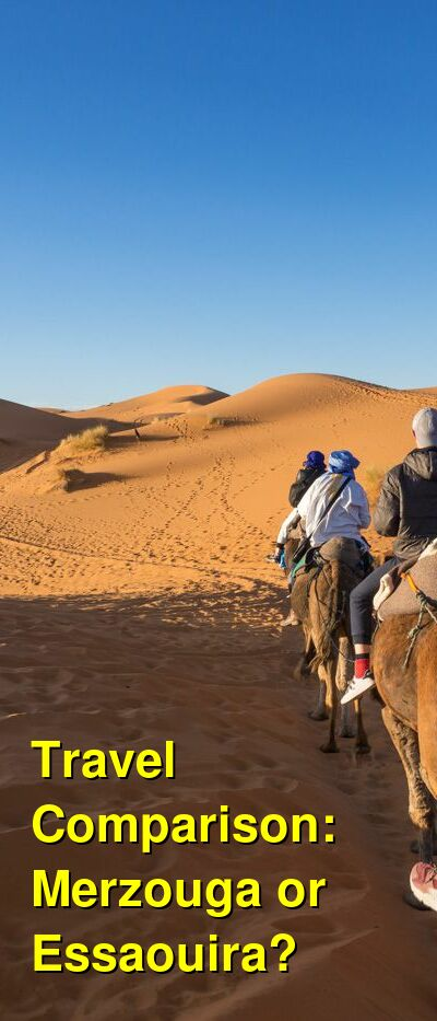 Merzouga vs. Essaouira Travel Comparison