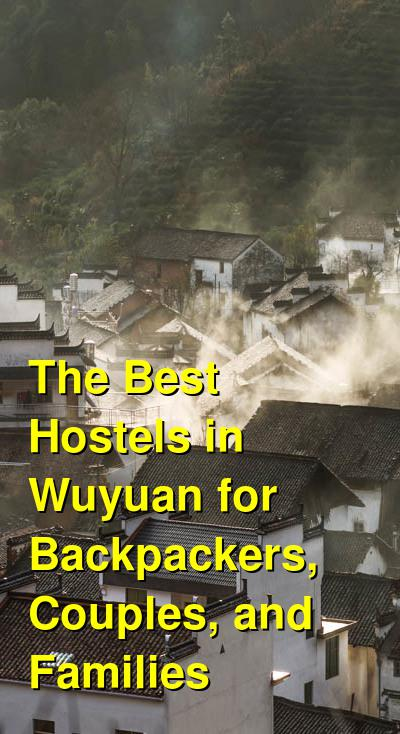 The Best Hostels in Wuyuan for Backpackers, Couples, and Families | Budget Your Trip