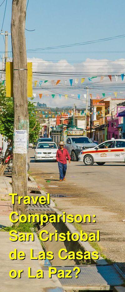 San Cristobal de Las Casas vs. La Paz Travel Comparison