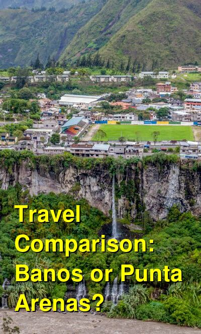 Banos vs. Punta Arenas Travel Comparison