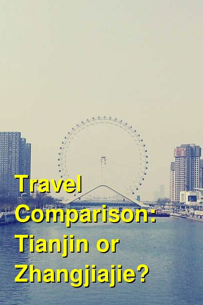 Tianjin vs. Zhangjiajie Travel Comparison