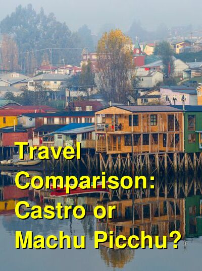 Castro vs. Machu Picchu Travel Comparison