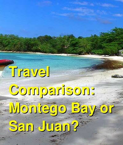 Montego Bay vs. San Juan Travel Comparison