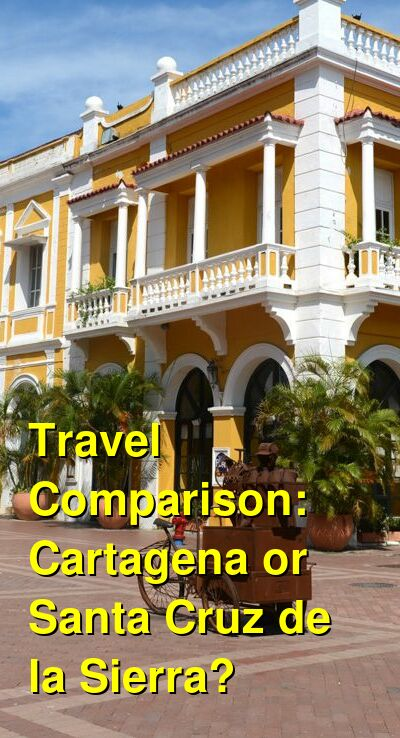 Cartagena vs. Santa Cruz de la Sierra Travel Comparison