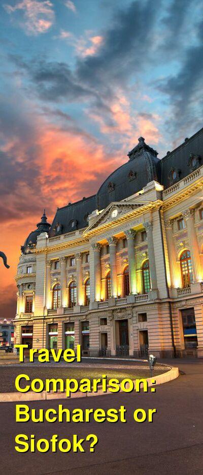 Bucharest vs. Siofok Travel Comparison