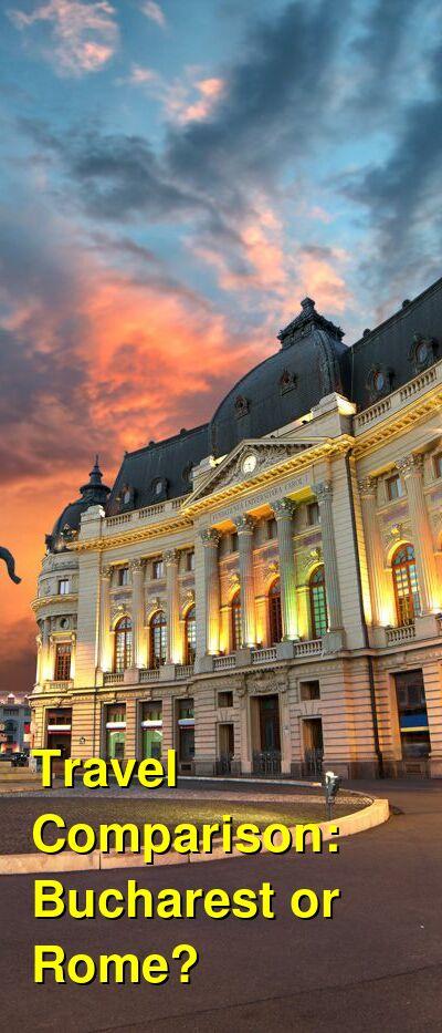 Bucharest vs. Rome Travel Comparison