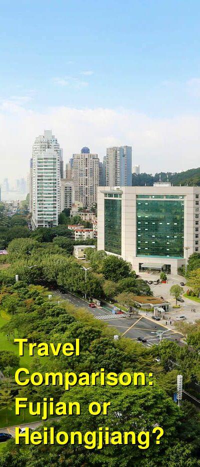 Fujian vs. Heilongjiang Travel Comparison