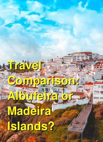 Albufeira vs. Madeira Islands Travel Comparison