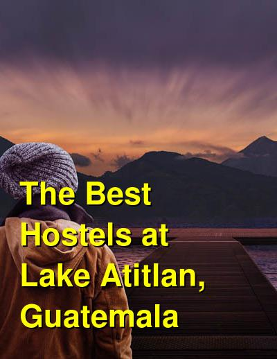 The Best Hostels at Lake Atitlan, Guatemala | Budget Your Trip