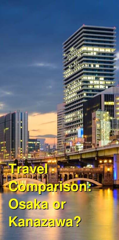 Osaka vs. Kanazawa Travel Comparison