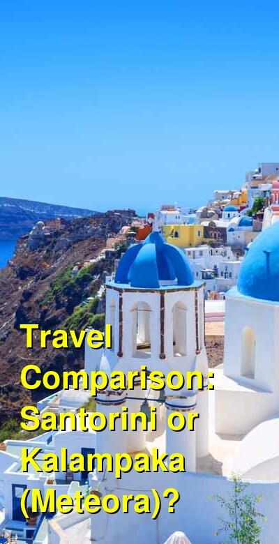 Santorini vs. Kalampaka (Meteora) Travel Comparison