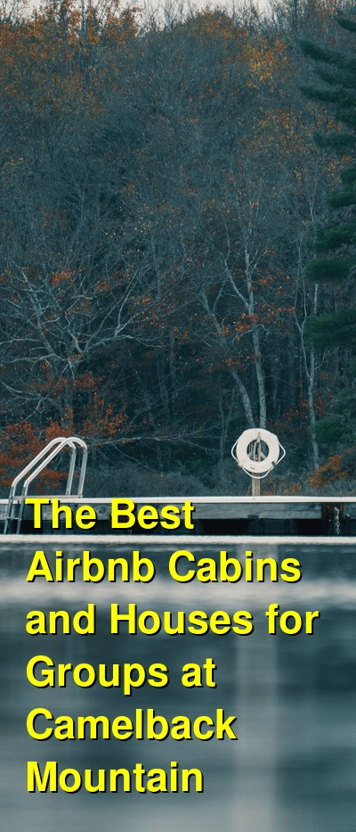 The Best Airbnb Cabins and Houses for Groups at Camelback Mountain | Budget Your Trip