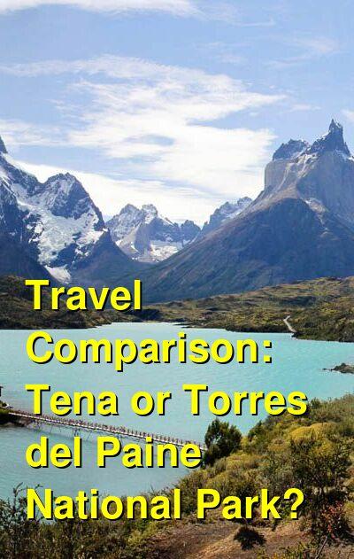 Tena vs. Torres del Paine National Park Travel Comparison