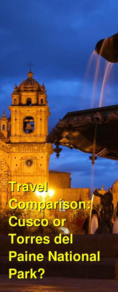 Cusco vs. Torres del Paine National Park Travel Comparison