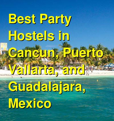 Best Party Hostels in Cancun, Puerto Vallarta, and Guadalajara, Mexico | Budget Your Trip