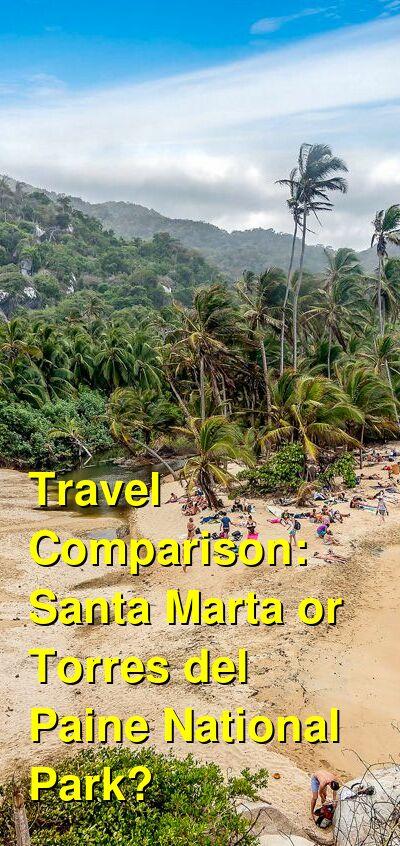 Santa Marta vs. Torres del Paine National Park Travel Comparison
