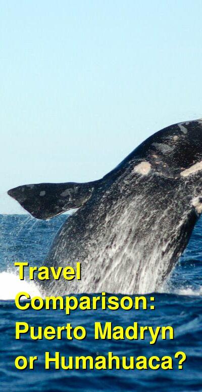 Puerto Madryn vs. Humahuaca Travel Comparison