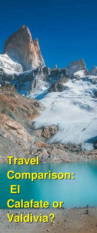 El Calafate vs. Valdivia Travel Comparison