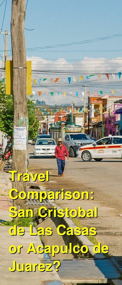 San Cristobal de Las Casas vs. Acapulco de Juarez Travel Comparison