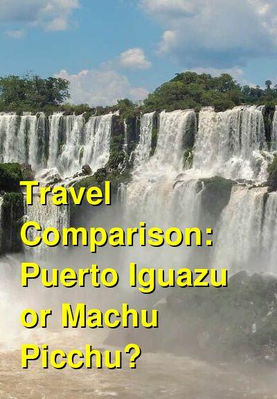 Puerto Iguazu vs. Machu Picchu Travel Comparison