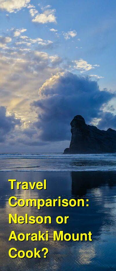 Nelson vs. Aoraki Mount Cook Travel Comparison