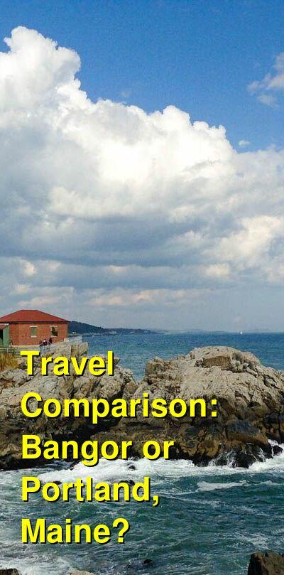 Bangor vs. Portland, Maine Travel Comparison
