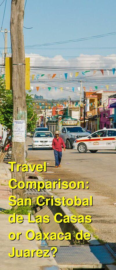 San Cristobal de Las Casas vs. Oaxaca de Juarez Travel Comparison
