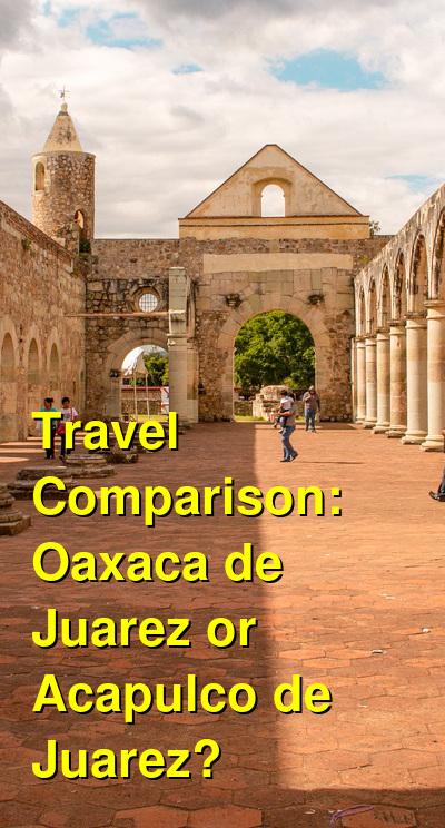 Oaxaca de Juarez vs. Acapulco de Juarez Travel Comparison