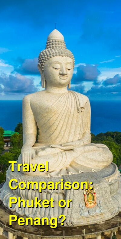 Phuket vs. Penang Travel Comparison