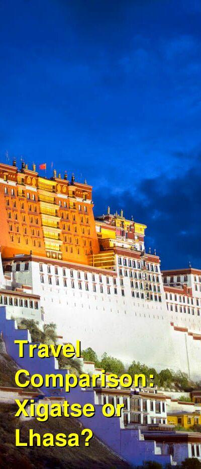 Xigatse vs. Lhasa Travel Comparison