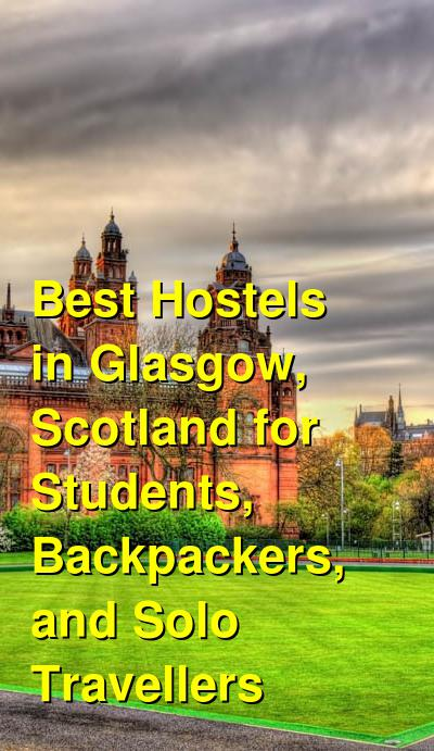 Best Hostels in Glasgow, Scotland for Students, Backpackers, and Solo Travellers | Budget Your Trip
