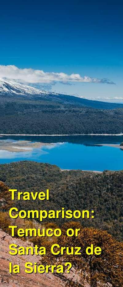 Temuco vs. Santa Cruz de la Sierra Travel Comparison