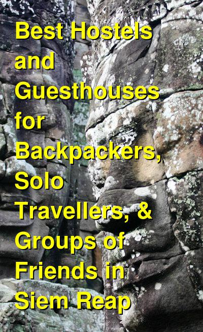 Best Hostels and Guesthouses for Backpackers, Solo Travellers, & Groups of Friends in Siem Reap | Budget Your Trip