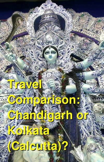 Chandigarh vs. Kolkata (Calcutta) Travel Comparison