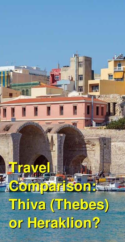 Thiva (Thebes) vs. Heraklion Travel Comparison