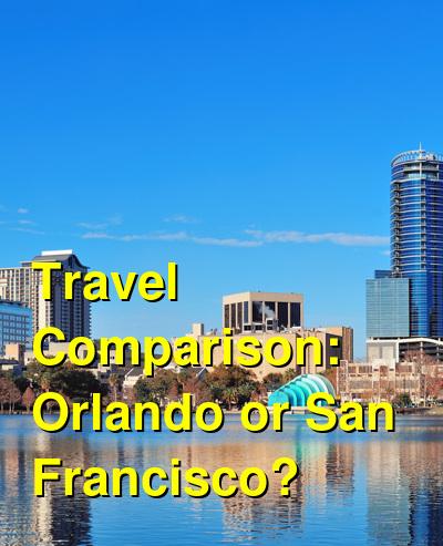 Orlando vs. San Francisco Travel Comparison