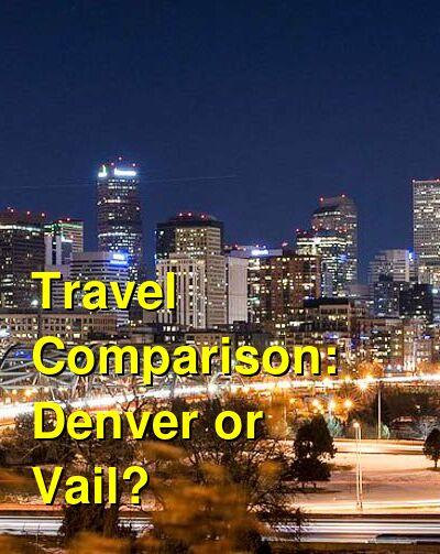 Denver vs. Vail Travel Comparison