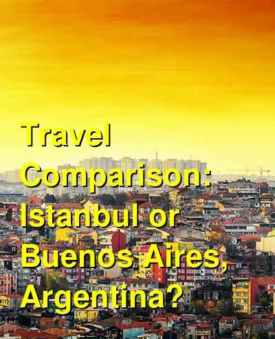 Istanbul vs. Buenos Aires, Argentina Travel Comparison