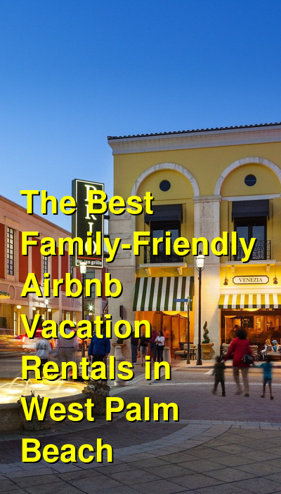 The Best Family-Friendly Airbnb Vacation Rentals in West Palm Beach (May 2021) | Budget Your Trip