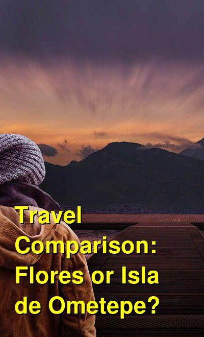 Flores vs. Isla de Ometepe Travel Comparison