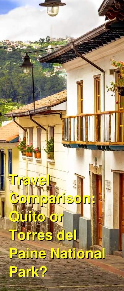 Quito vs. Torres del Paine National Park Travel Comparison