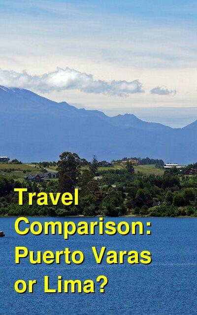 Puerto Varas vs. Lima Travel Comparison