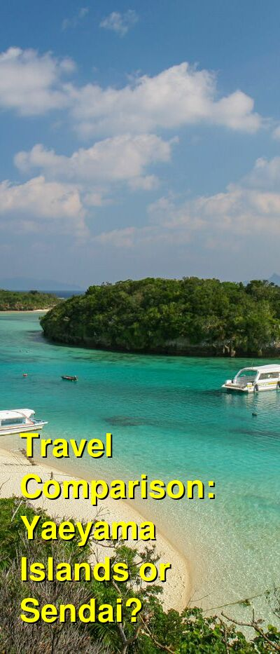 Yaeyama Islands vs. Sendai Travel Comparison
