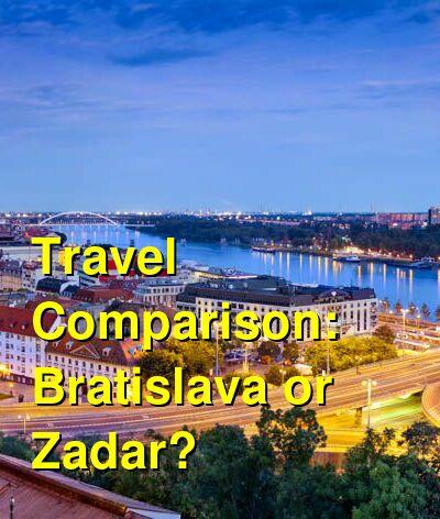 Bratislava vs. Zadar Travel Comparison