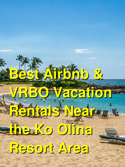 Best Airbnb & VRBO Vacation Rentals Near the Ko Olina Resort Area (October 2021) | Budget Your Trip