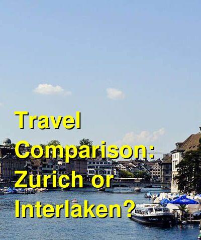 Zurich vs. Interlaken Travel Comparison